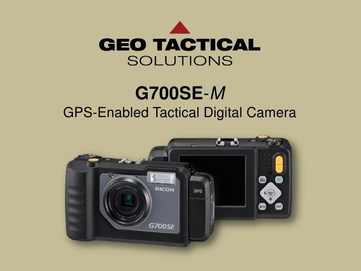 G700SE-MGPS-Enabled Tactical Digital Camera