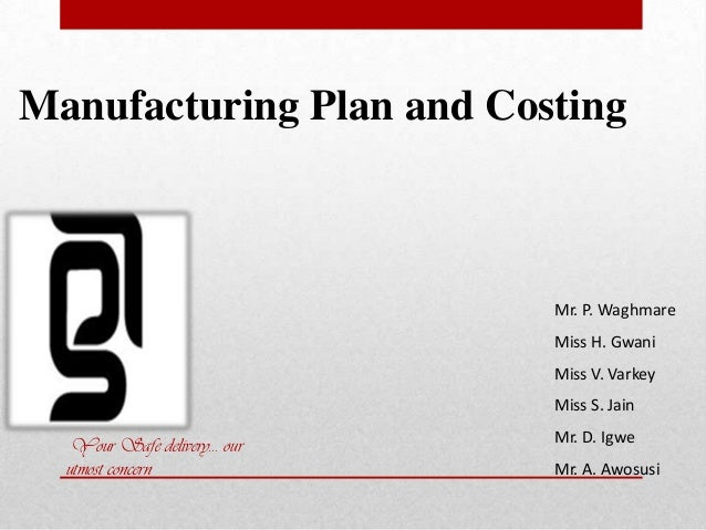 Manufacturing Plan and Costing                             Mr. P. Waghmare                             Miss H. Gwani      ...