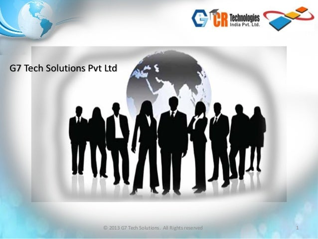 G7 Tech Solutions Pvt Ltd                     © 2013 G7 Tech Solutions. All Rights reserved   1
