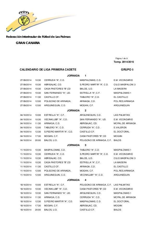 Federación Interinsular de Fútbol de Las Palmas  GRAN CANARIA  Página 1 de 8  Temp. 2014/2015  CALENDARIO DE LIGA PRIMERA ...