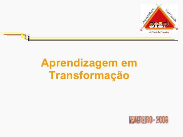 FEVEREIRO - 2008 Aprendizagem em Transformação