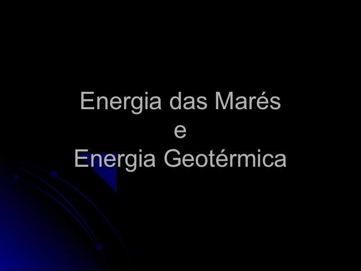 Energia das Marés         eEnergia Geotérmica