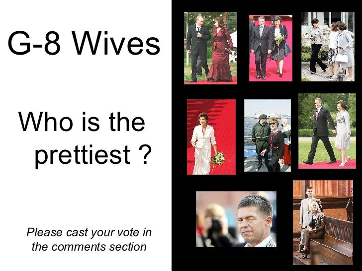 G-8 Wives Who is the  prettiest ? Please cast your vote in the comments section