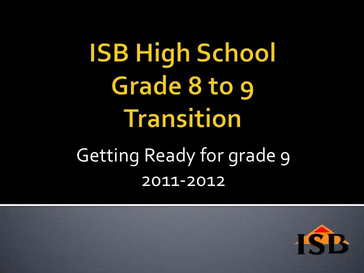 ISB High SchoolGrade 8 to 9Transition<br />Getting Ready for grade 9<br />2011-2012<br />