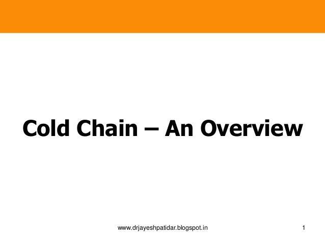 Cold Chain – An Overview 1www.drjayeshpatidar.blogspot.in