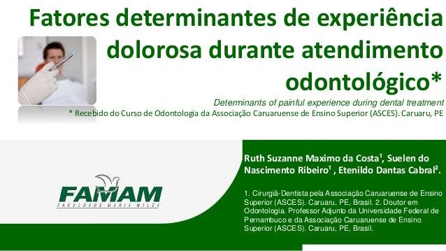 Fatores determinantes de experiência dolorosa durante atendimento odontológico* Determinants of painful experience during ...