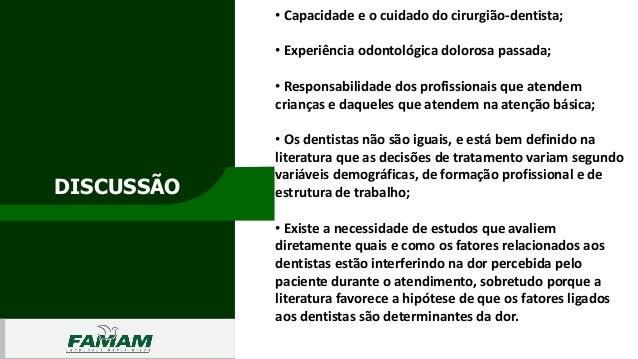 DISCUSSÃO 0106 • Capacidade e o cuidado do cirurgião-dentista; • Experiência odontológica dolorosa passada; • Responsabili...