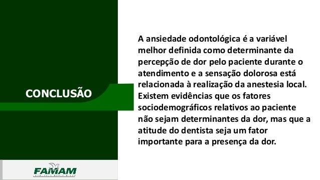 CONCLUSÃO 0106 A ansiedade odontológica é a variável melhor definida como determinante da percepção de dor pelo paciente d...