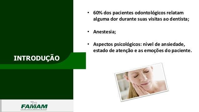 INTRODUÇÃO 01 • 60% dos pacientes odontológicos relatam alguma dor durante suas visitas ao dentista; • Anestesia; • Aspect...