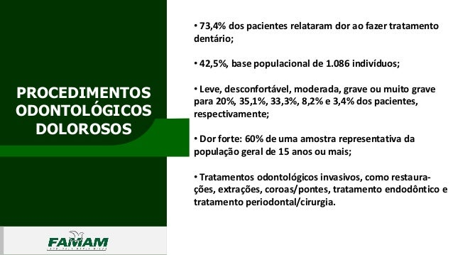 PROCEDIMENTOS ODONTOLÓGICOS DOLOROSOS 0106 • 73,4% dos pacientes relataram dor ao fazer tratamento dentário; • 42,5%, base...