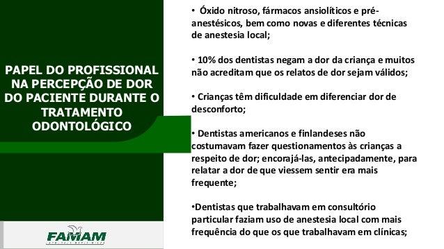 PAPEL DO PROFISSIONAL NA PERCEPÇÃO DE DOR DO PACIENTE DURANTE O TRATAMENTO ODONTOLÓGICO 0106 • Óxido nitroso, fármacos ans...