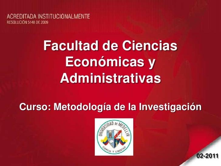 Facultad de Ciencias Económicas y Administrativas<br />Curso: Metodología de la Investigación<br />02-2011<br />