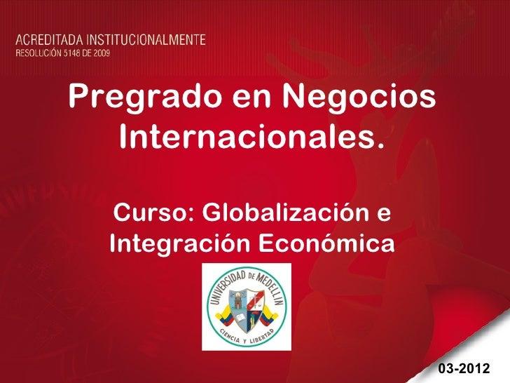 Pregrado en Negocios   Internacionales.  Curso: Globalización e  Integración Económica                           03-2012