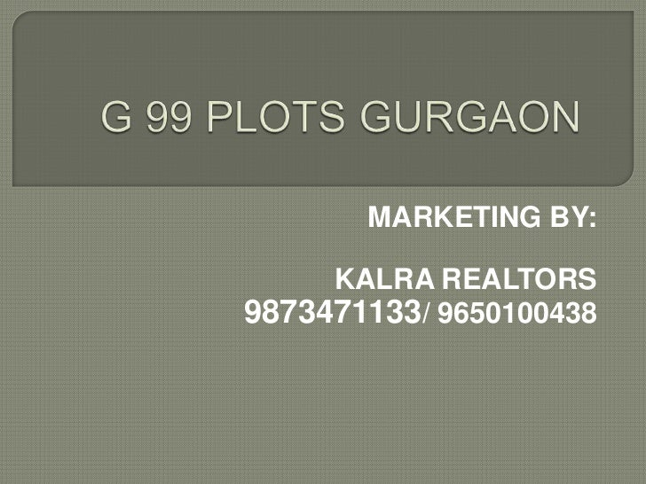 G 99 PLOTS GURGAON<br />MARKETING BY:<br />KALRA REALTORS<br />9873471133/ 9650100438<br />