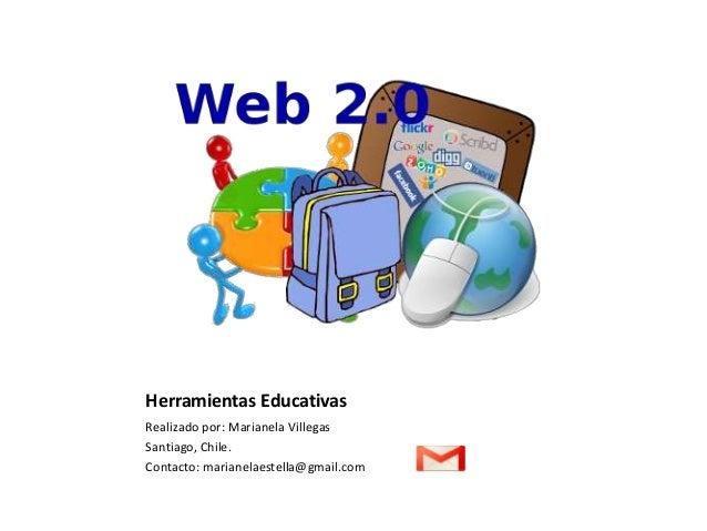 Realizado por: Marianela Villegas Santiago, Chile. Contacto: marianelaestella@gmail.com Herramientas Educativas