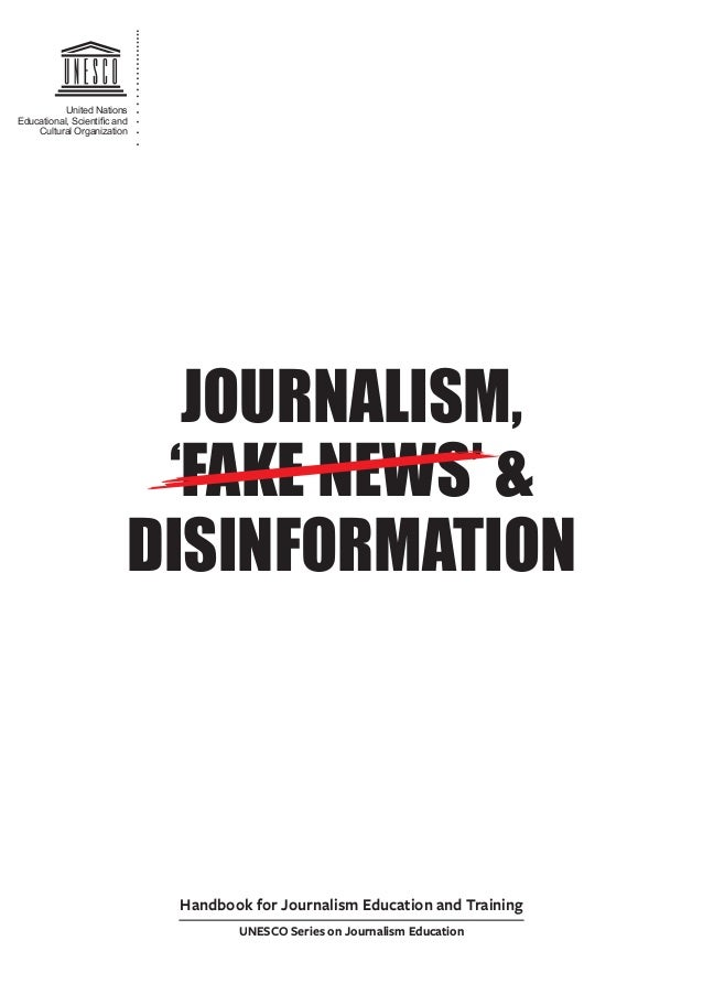 JOURNALISM, 'FAKE NEWS' & DISINFORMATION United Nations Educational, Scientific and Cultural Organization Handbook for Jour...