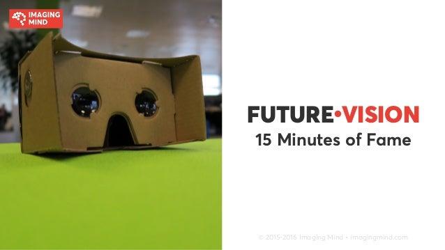 FUTURE● VISION 15 Minutes of Fame © 2015-2016 Imaging Mind • imagingmind.com