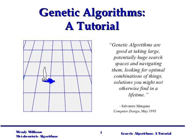 "Genetic Algorithms:                 A Tutorial                               ""Genetic Algorithms are                      ..."