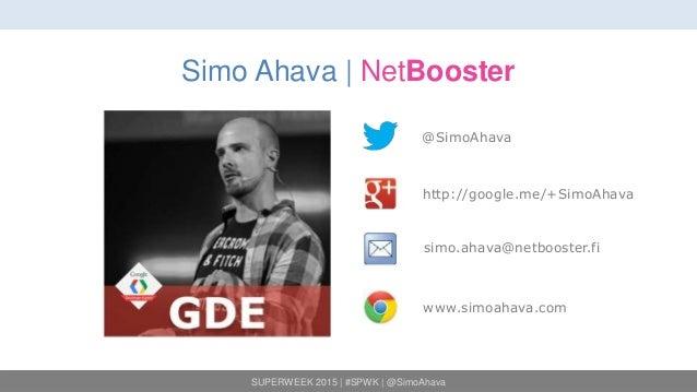 SUPERWEEK 2015 | #SPWK | @SimoAhava Simo Ahava | NetBooster @SimoAhava http://google.me/+SimoAhava simo.ahava@netbooster.f...