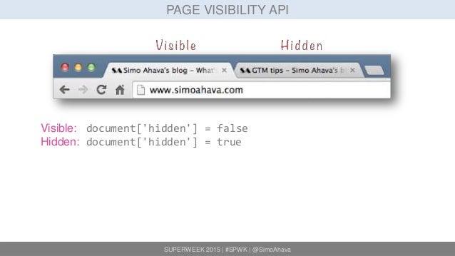 SUPERWEEK 2015 | #SPWK | @SimoAhava PAGE VISIBILITY API Visible: document['hidden'] = false Hidden: document['hidden'] = t...