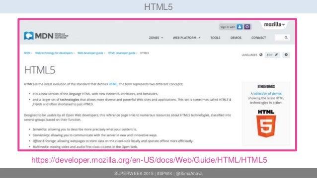 SUPERWEEK 2015 | #SPWK | @SimoAhava HTML5 https://developer.mozilla.org/en-US/docs/Web/Guide/HTML/HTML5