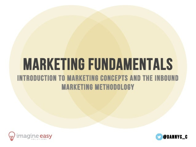 @dannyc_c	    Marketing fundamentals Introduction to marketing concepts and the Inbound Marketing Methodology