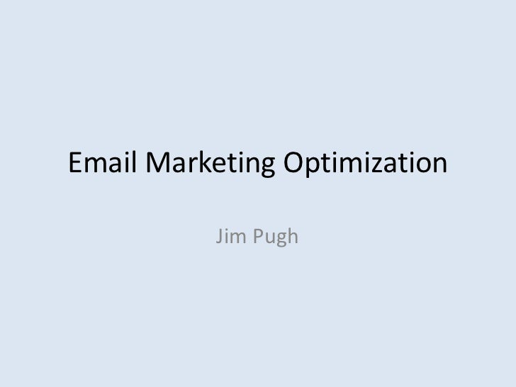 Email Marketing Optimization          Jim Pugh