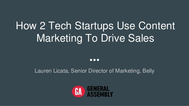 How 2 Tech Startups Use Content Marketing To Drive Sales Lauren Licata, Senior Director of Marketing, Belly