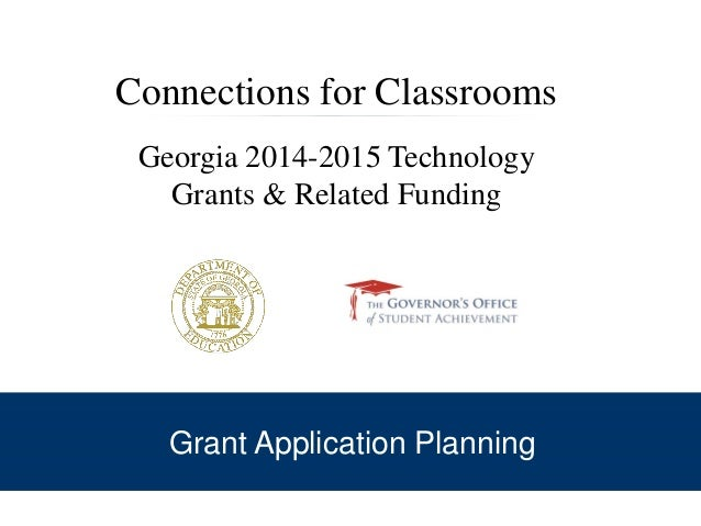 Connections for Classrooms Georgia 2014-2015 Technology Grants & Related Funding Grant Application Planning