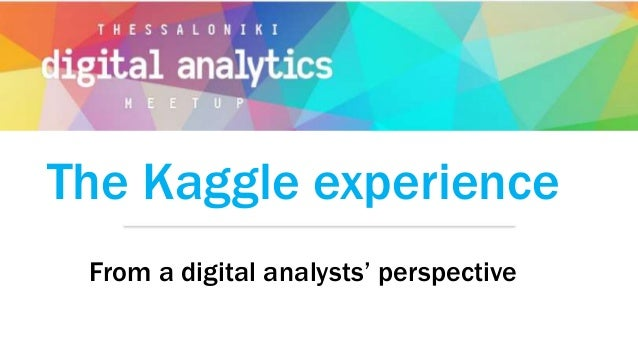 The Kaggle experience From a digital analysts' perspective
