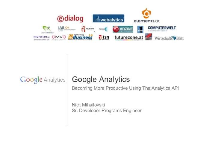 Google AnalyticsBecoming More Productive Using The Analytics APINick MihailovskiSr. Developer Programs Engineer