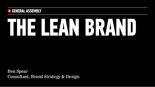 Ben Spear Consultant, Brand Strategy & Design THE LEAN BRAND