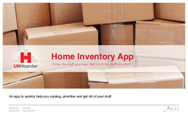 Prepared by: Rob Arias Revision Date: Thu Jan 22 2015 An app to quickly help you catalog, prioritize and get rid of your s...