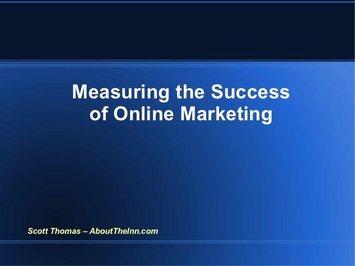 Measuring the Success of Online Marketing Scott Thomas – AboutTheInn.com