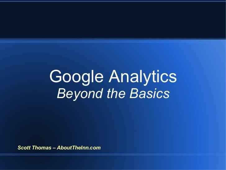 Google Analytics Beyond the Basics Scott Thomas – AboutTheInn.com