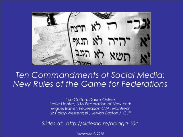 Ten Commandments of Social Media: New Rules of the Game for Federations Lisa Colton, Darim Online Leslie Lichter, UJA Fede...