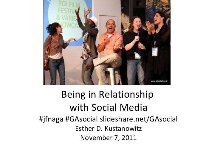PIC Being in Relationship  with Social Media #jfnaga #GAsocial slideshare.net/GAsocial Esther D. Kustanowitz November 7, 2...