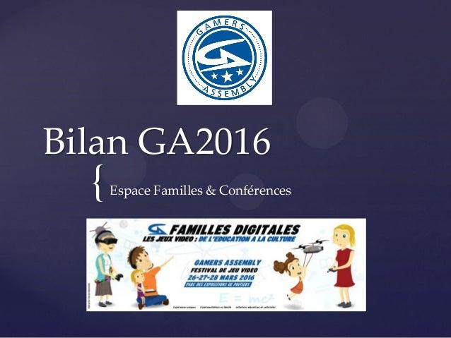 { Bilan GA2016 Espace Familles & Conférences