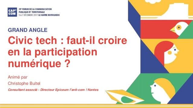 Civic tech : faut-il croire en la participation numérique ? Animé par Christophe Bultel Consultant associé - Directeur Epi...