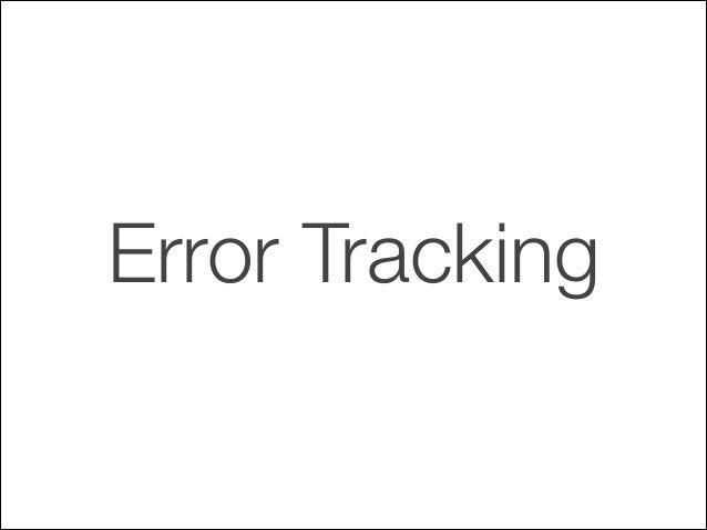 Tracking de Errores JS ¿Por qué? • Demasiados navegadores • Somos devs (Los peores testers del mundo)  !  • Pa...