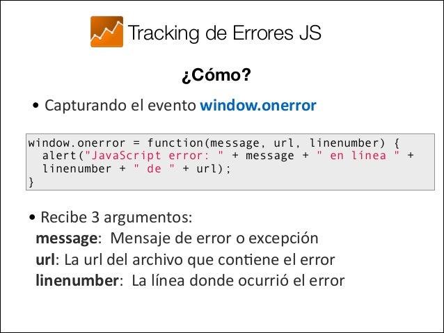 Tracking de Errores JS ¿Cómo lo registramos en Analy<cs?   • Lanzando un evento con Google Analy.cs  !    V...