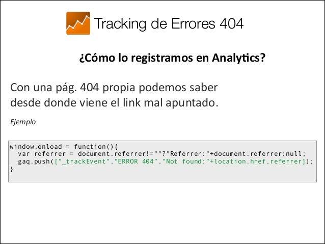 Tracking de Errores 500 ¿Cómo lo registramos en Analy<cs?  Con una pág. 500 propia debemos:  • Retornar el er...