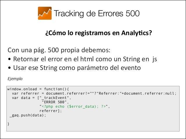 Tracking de Errores VENTAJAS  • Podemos ver desde donde vino el usuario  • Cual fue el error  • En que archi...