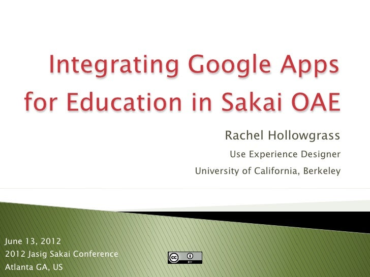 Integrating Google Apps    for Education in Sakai OAE                                    Rachel Hollowgrass               ...