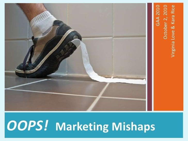 OOPS!  Marketing Mishaps <br />GAA 2010<br />October 2, 2010<br />Virginia Love & Kara Rice<br />