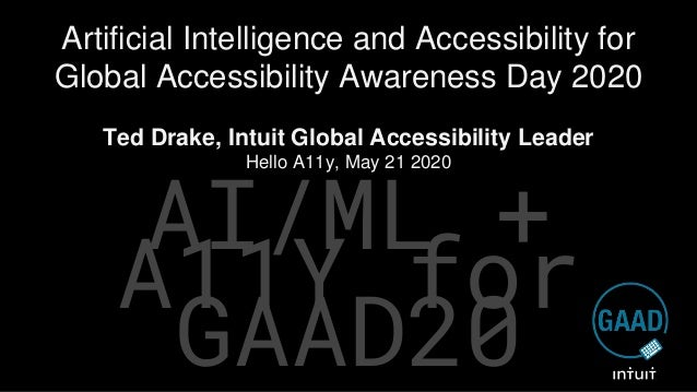 AI/ML + A11Y for GAAD20 Artificial Intelligence and Accessibility for Global Accessibility Awareness Day 2020 Ted Drake, I...
