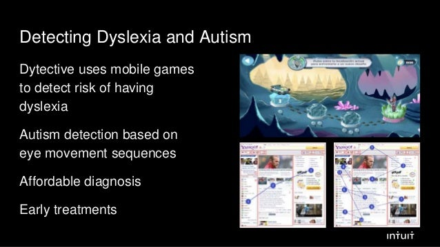 Detecting Dyslexia and Autism Dytective uses mobile games to detect risk of having dyslexia Autism detection based on eye ...
