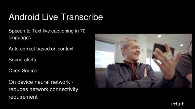 Android Live Transcribe Speech to Text live captioning in 70 languages Auto-correct based on context Sound alerts Open Sou...