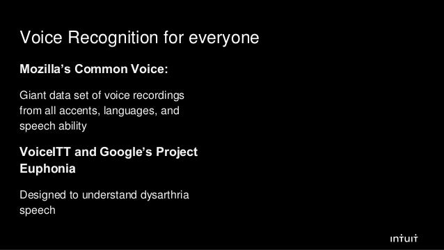 Voice Recognition for everyone Mozilla's Common Voice: Giant data set of voice recordings from all accents, languages, and...