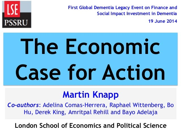 First Global Dementia Legacy Event on Finance and Social Impact Investment in Dementia 19 June 2014 Martin Knapp Co-author...